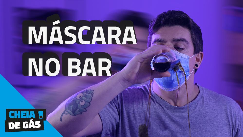 Como usar máscara no bar - Cheia de gás